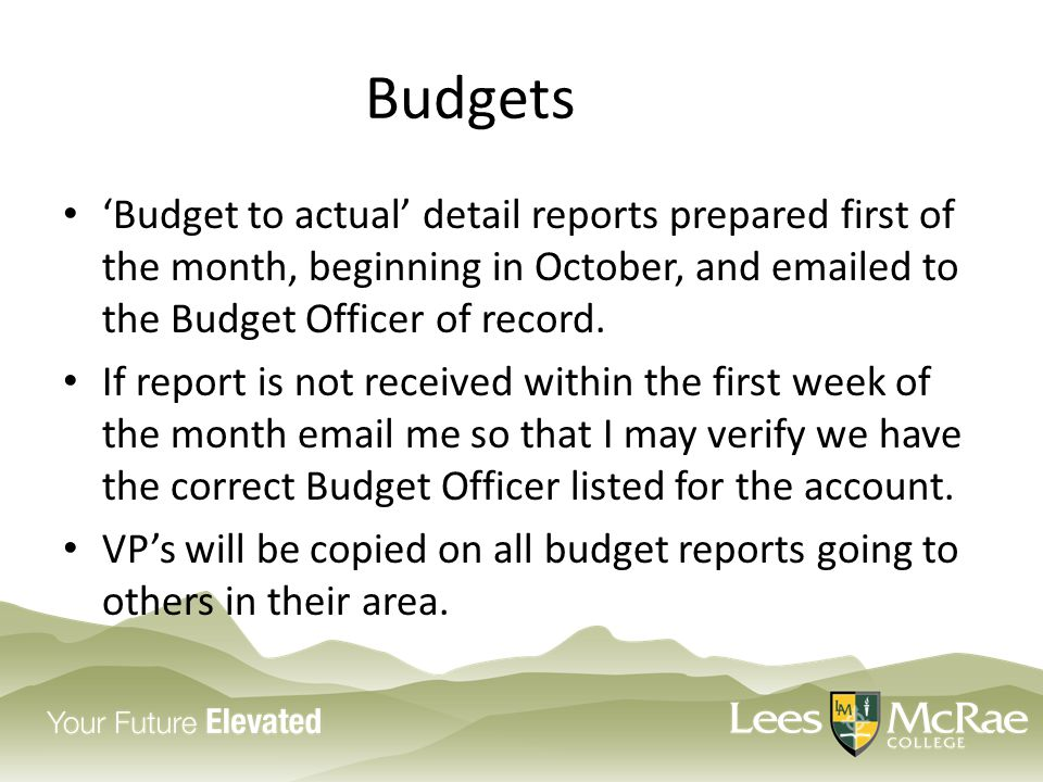 Budgets 'Budget to actual' detail reports prepared first of the month, beginning in October, and  ed to the Budget Officer of record.