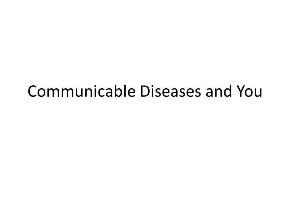 Communicable Diseases and You
