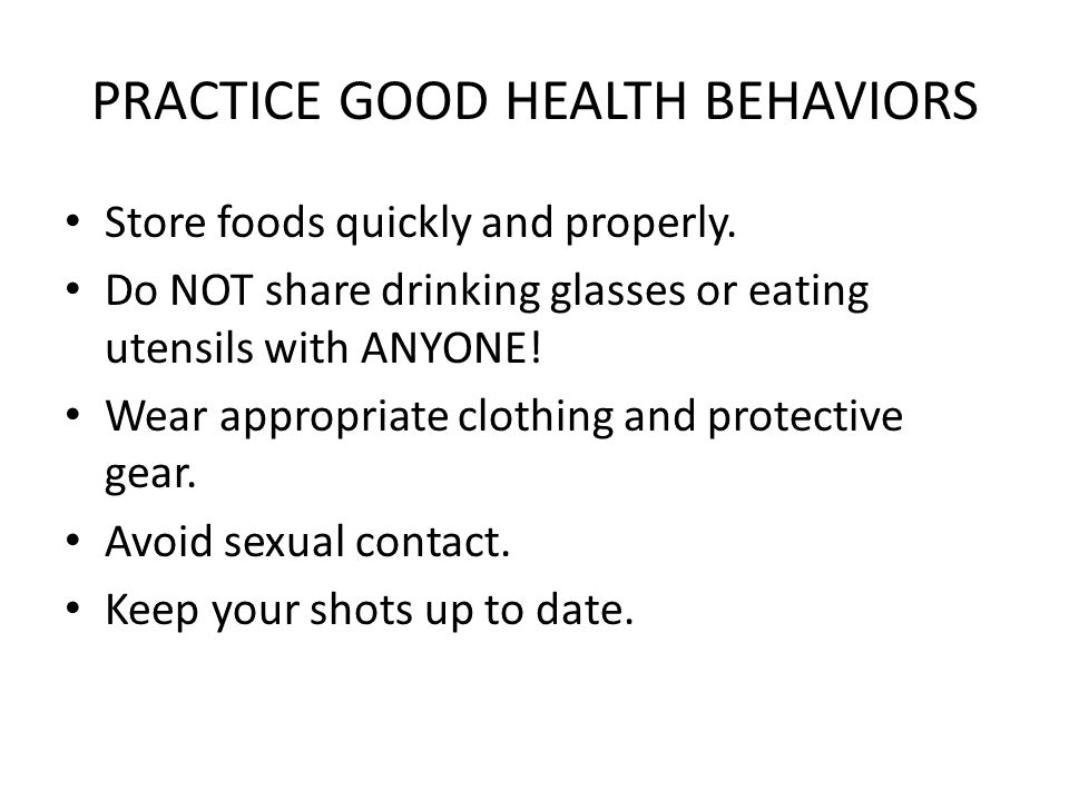 PRACTICE GOOD HEALTH BEHAVIORS Store foods quickly and properly.