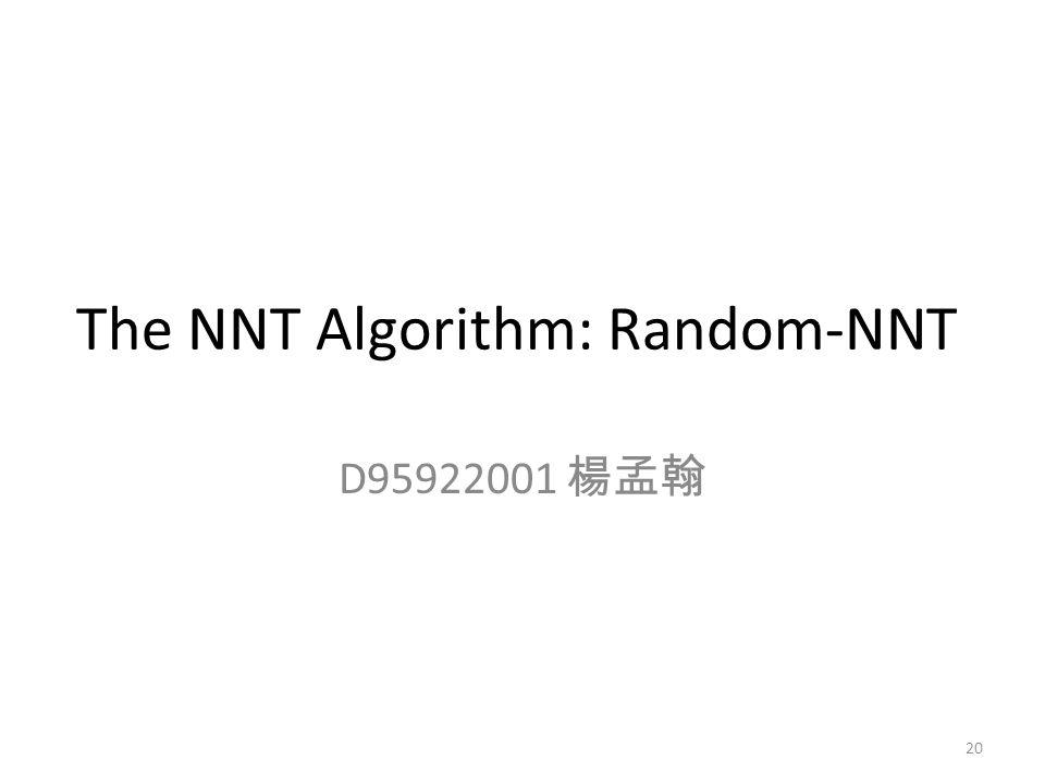The NNT Algorithm: Random-NNT D95922001 楊孟翰 20