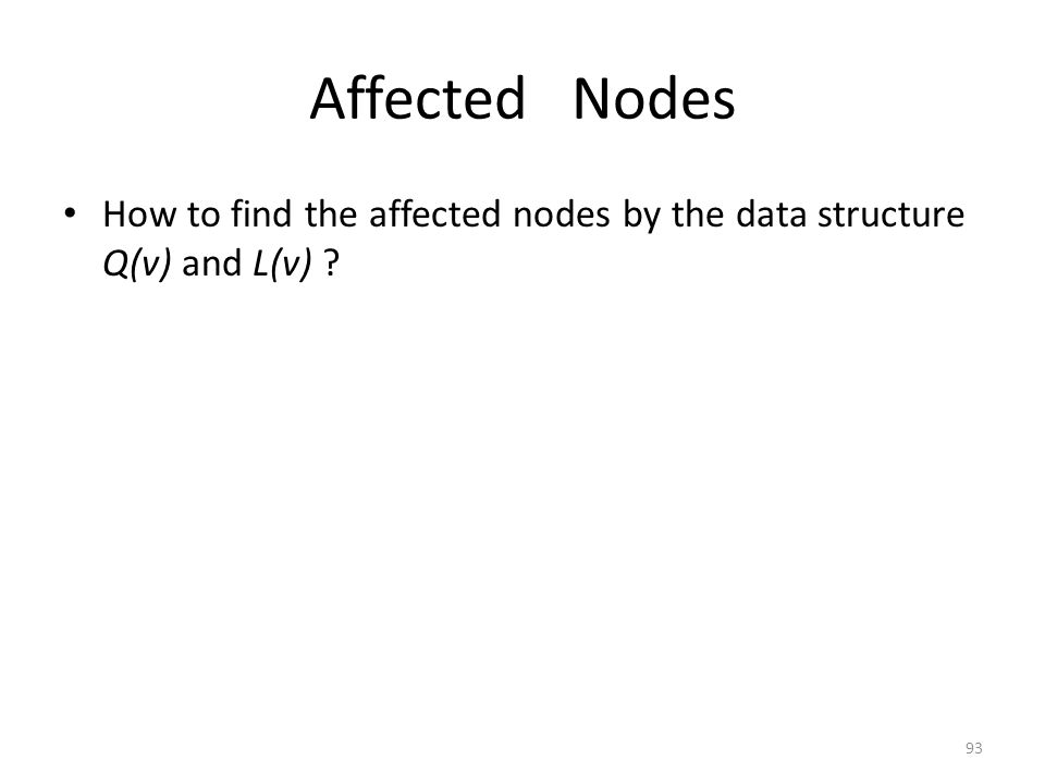 Affected Nodes How to find the affected nodes by the data structure Q(v) and L(v) 93