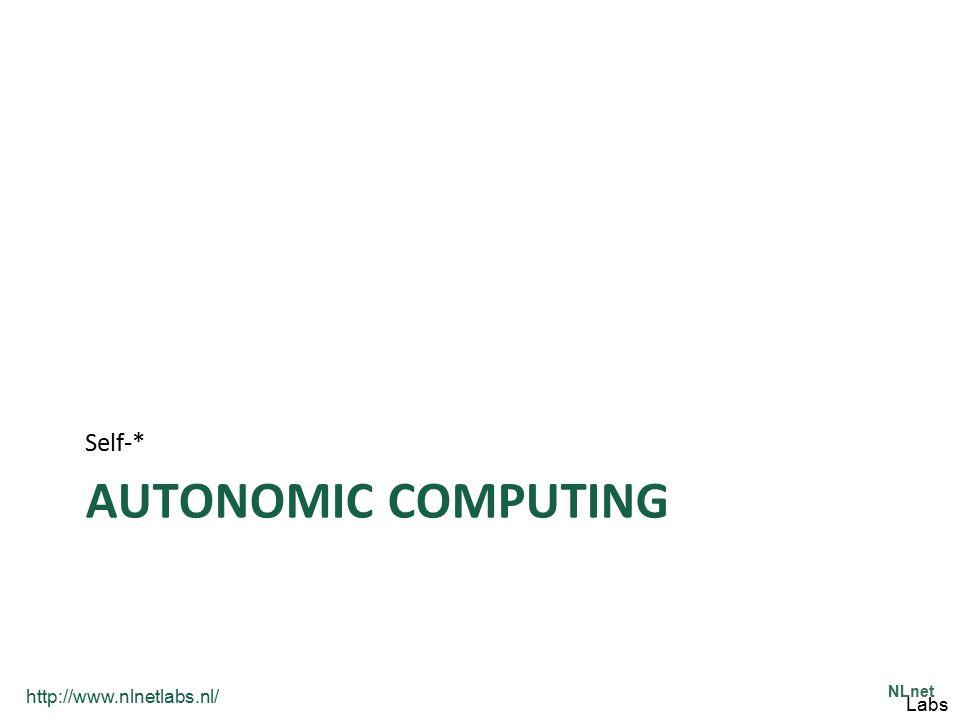 http://www.nlnetlabs.nl/ NLnet Labs AUTONOMIC COMPUTING Self-*
