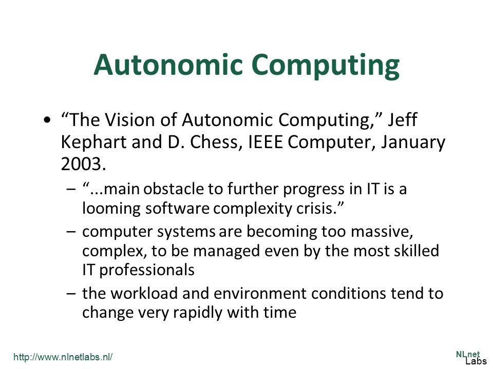 "http://www.nlnetlabs.nl/ NLnet Labs Autonomic Computing ""The Vision of Autonomic Computing,"" Jeff Kephart and D. Chess, IEEE Computer, January 2003. –"