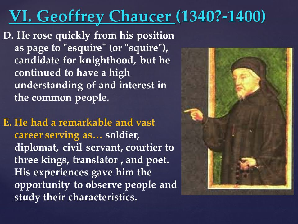 VI. Geoffrey Chaucer (1340?-1400) D. He rose quickly from his position as page to