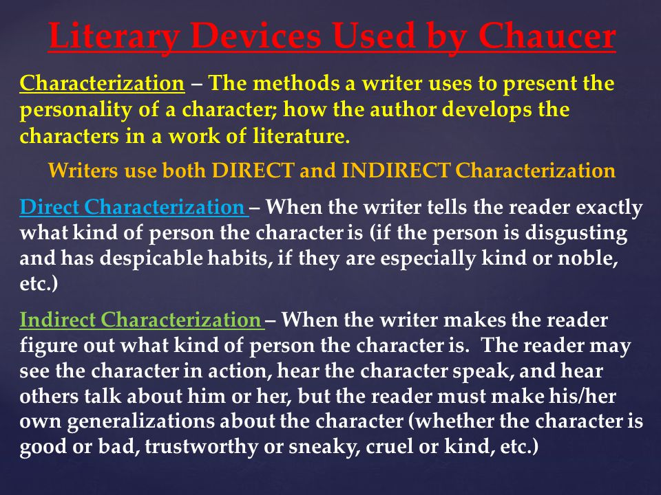 Literary Devices Used by Chaucer Characterization – The methods a writer uses to present the personality of a character; how the author develops the c