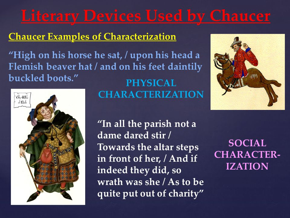 "Literary Devices Used by Chaucer Chaucer Examples of Characterization ""High on his horse he sat, / upon his head a Flemish beaver hat / and on his fee"