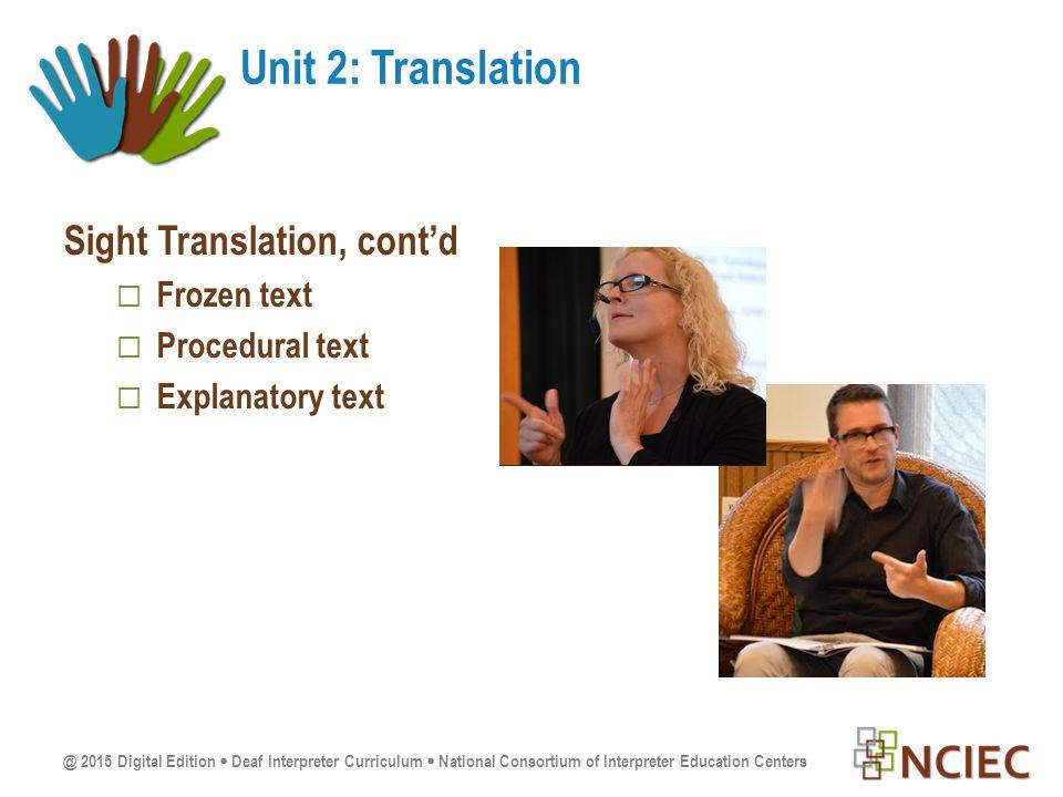 @ 2015 Digital Edition  Deaf Interpreter Curriculum  National Consortium of Interpreter Education Centers Sight Translation, cont'd  Frozen text  Procedural text  Explanatory text Unit 2: Translation