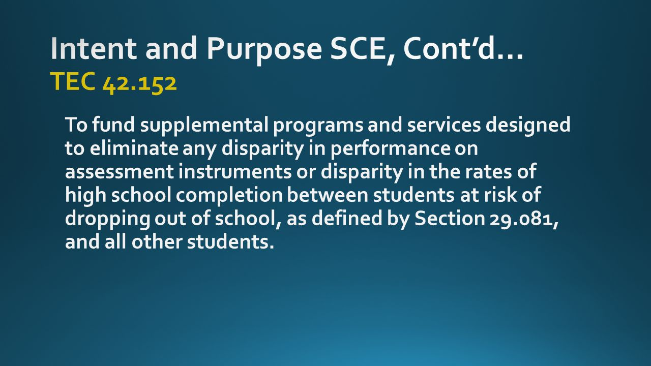 To fund supplemental programs and services designed to eliminate any disparity in performance on assessment instruments or disparity in the rates of high school completion between students at risk of dropping out of school, as defined by Section 29.081, and all other students.