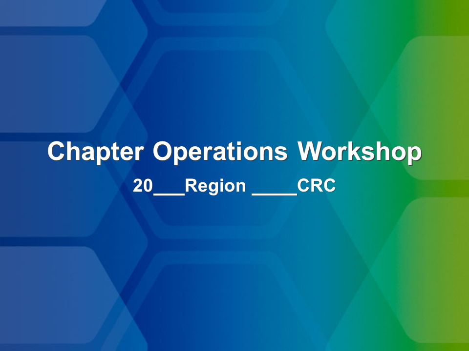 Chapter Operations Workshop 20 Region CRC