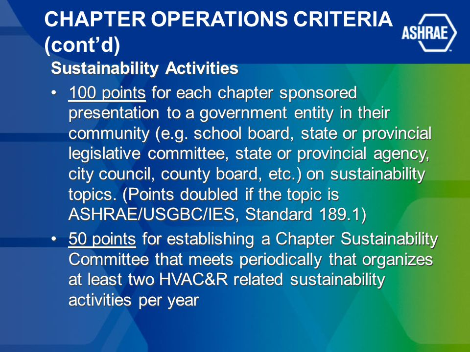 CHAPTER OPERATIONS CRITERIA (cont'd) Sustainability Activities 100 points for each chapter sponsored presentation to a government entity in their community (e.g.