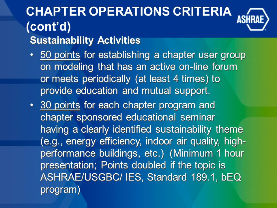 CHAPTER OPERATIONS CRITERIA (cont'd) Sustainability Activities 50 points for establishing a chapter user group on modeling that has an active on-line forum or meets periodically (at least 4 times) to provide education and mutual support.