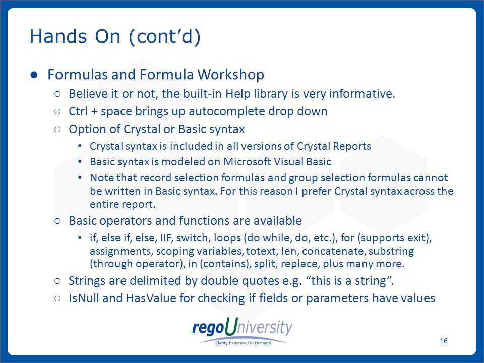 www.regoconsulting.comPhone: 1-888-813-0444 16 ● Formulas and Formula Workshop ○ Believe it or not, the built-in Help library is very informative.