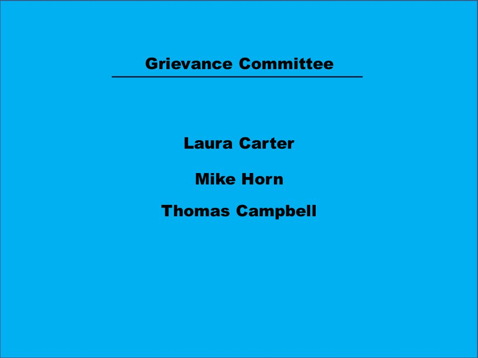 Grievance Committee Laura Carter Thomas Campbell Mike Horn