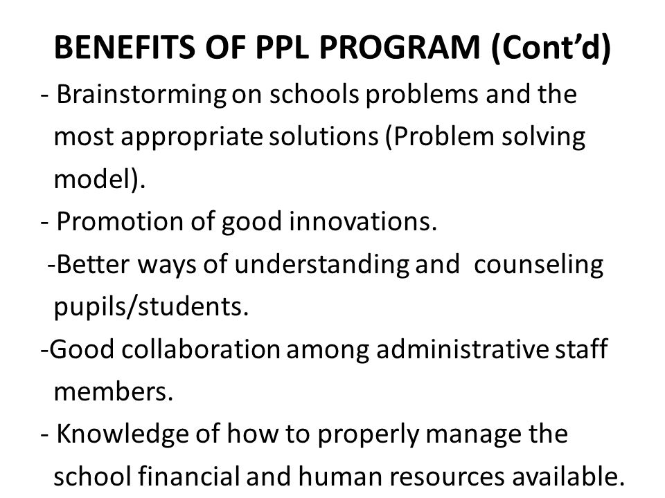 BENEFITS OF PPL PROGRAM (Cont'd) - Brainstorming on schools problems and the most appropriate solutions (Problem solving model).