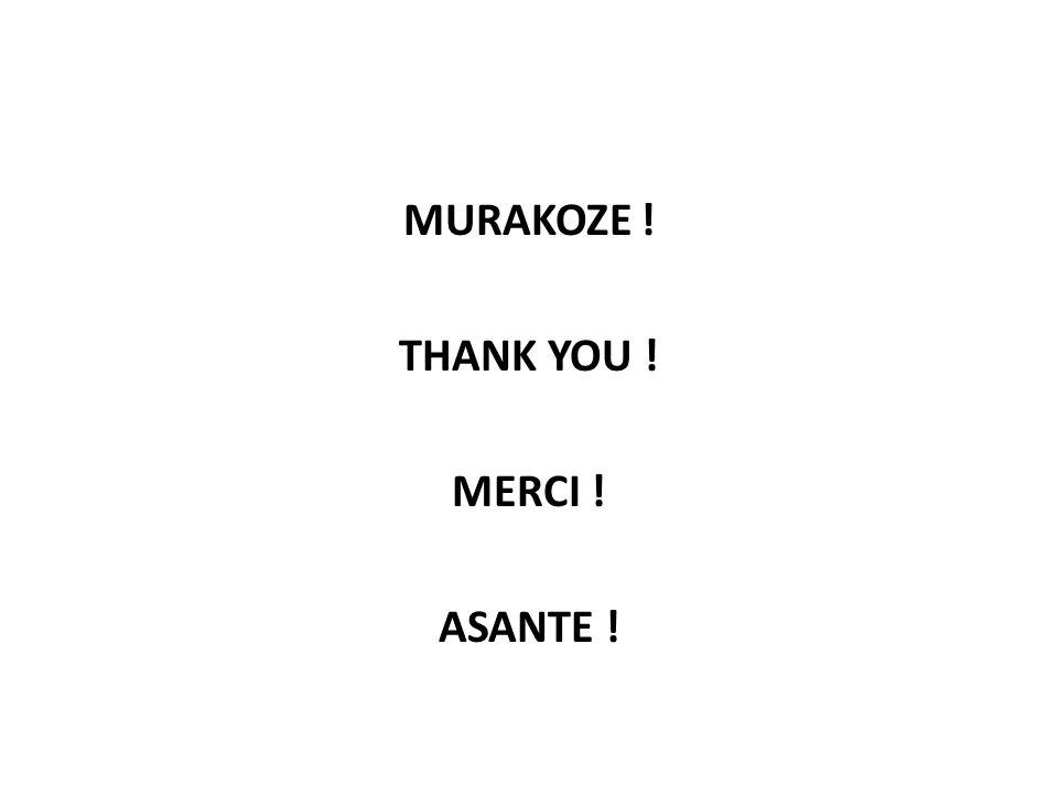 MURAKOZE ! THANK YOU ! MERCI ! ASANTE !