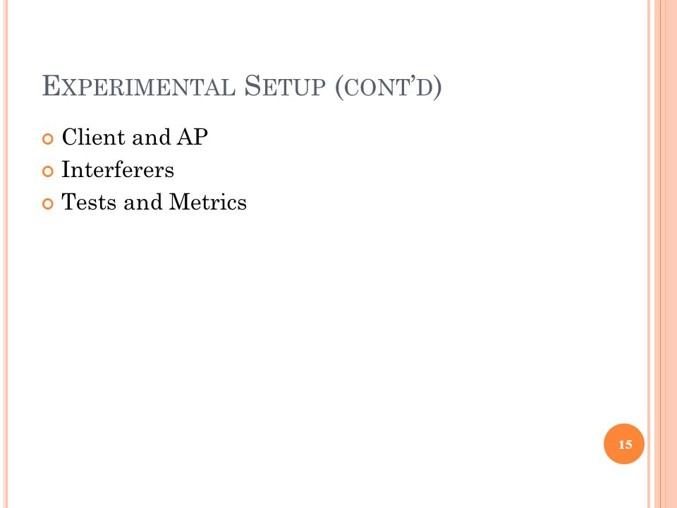 E XPERIMENTAL S ETUP ( CONT ' D ) Client and AP Interferers Tests and Metrics 15