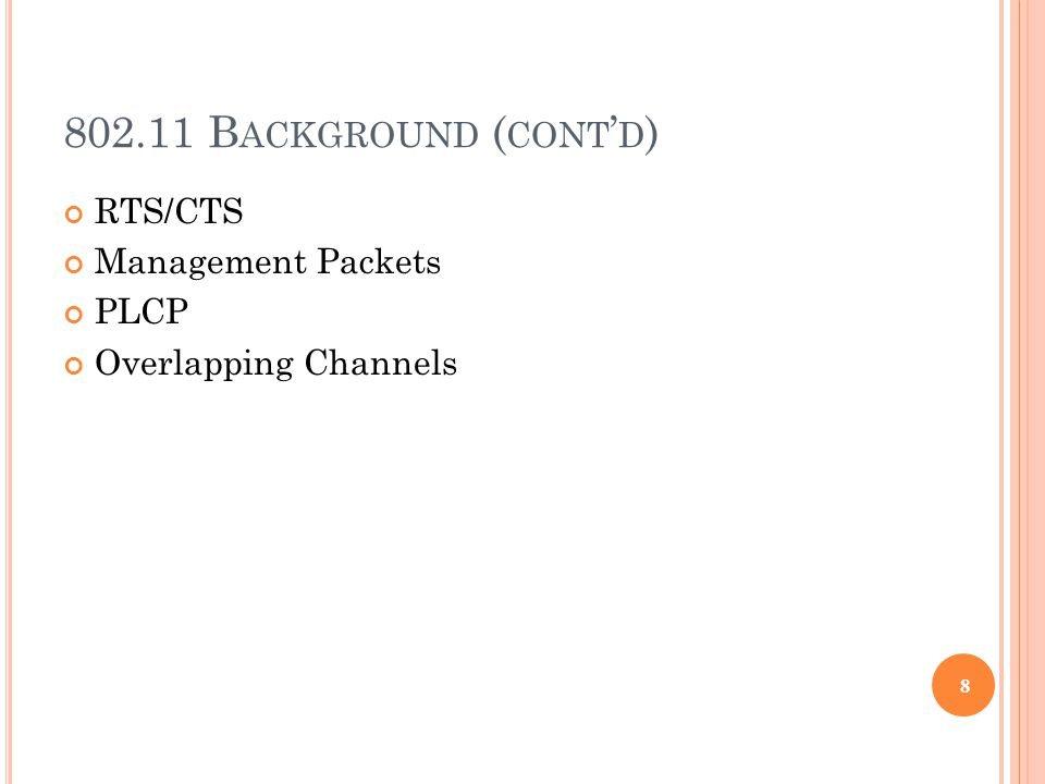 802.11 B ACKGROUND ( CONT ' D ) RTS/CTS Management Packets PLCP Overlapping Channels 8