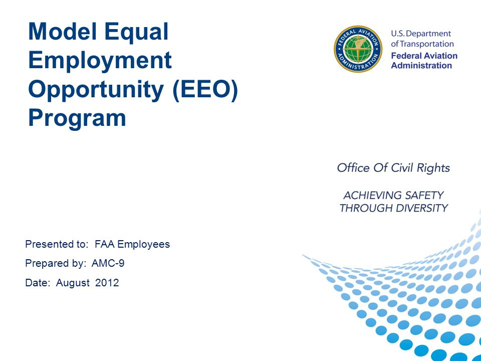 1 1 Presented to: FAA Employees Prepared by: AMC-9 Date: August 2012 Model Equal Employment Opportunity (EEO) Program