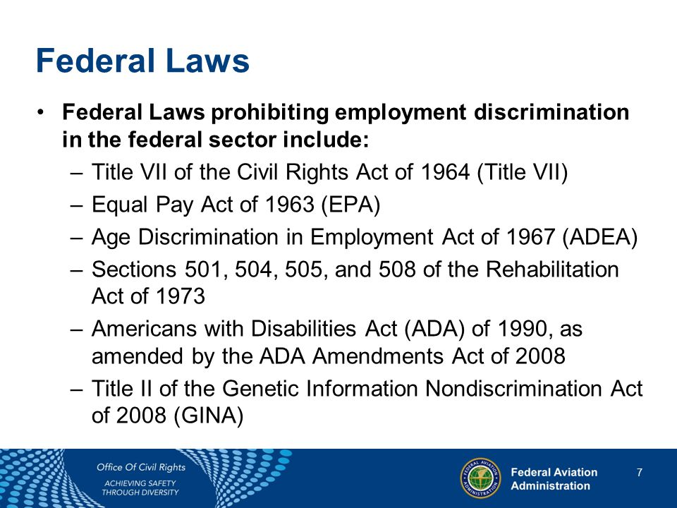 8 8 Harassment Violates federal law: –Title VII of the Civil Rights Act of 1964, –Age Discrimination in Employment Act of 1967, –Americans with Disabilities Act of 1990 (ADA).