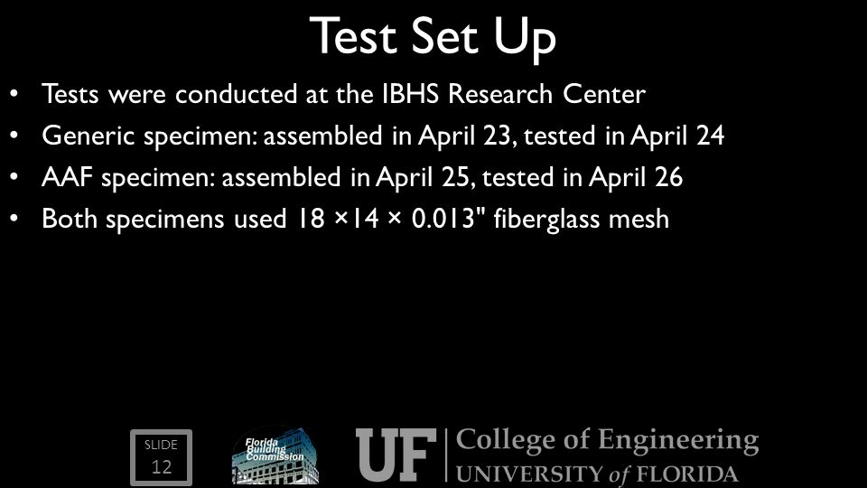 SLIDE Test Set Up Tests were conducted at the IBHS Research Center Generic specimen: assembled in April 23, tested in April 24 AAF specimen: assembled