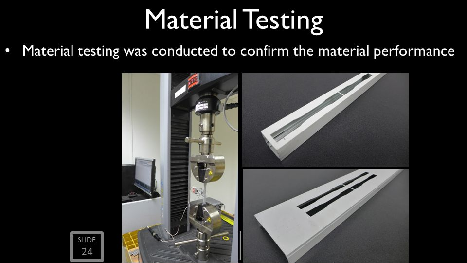 SLIDE Material Testing Material testing was conducted to confirm the material performance 24