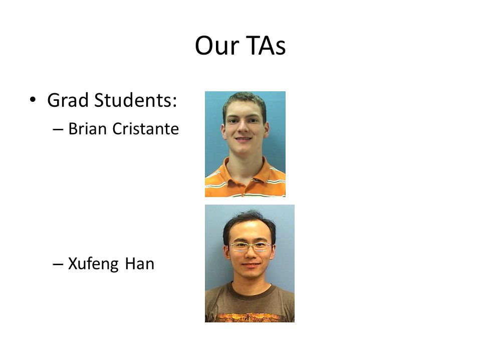Our TAs Grad Students: – Brian Cristante – Xufeng Han