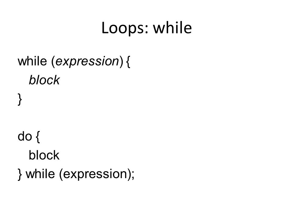 Loops: while while (expression) { block } do { block } while (expression);