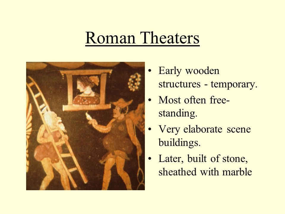 Roman Theaters Early wooden structures - temporary.