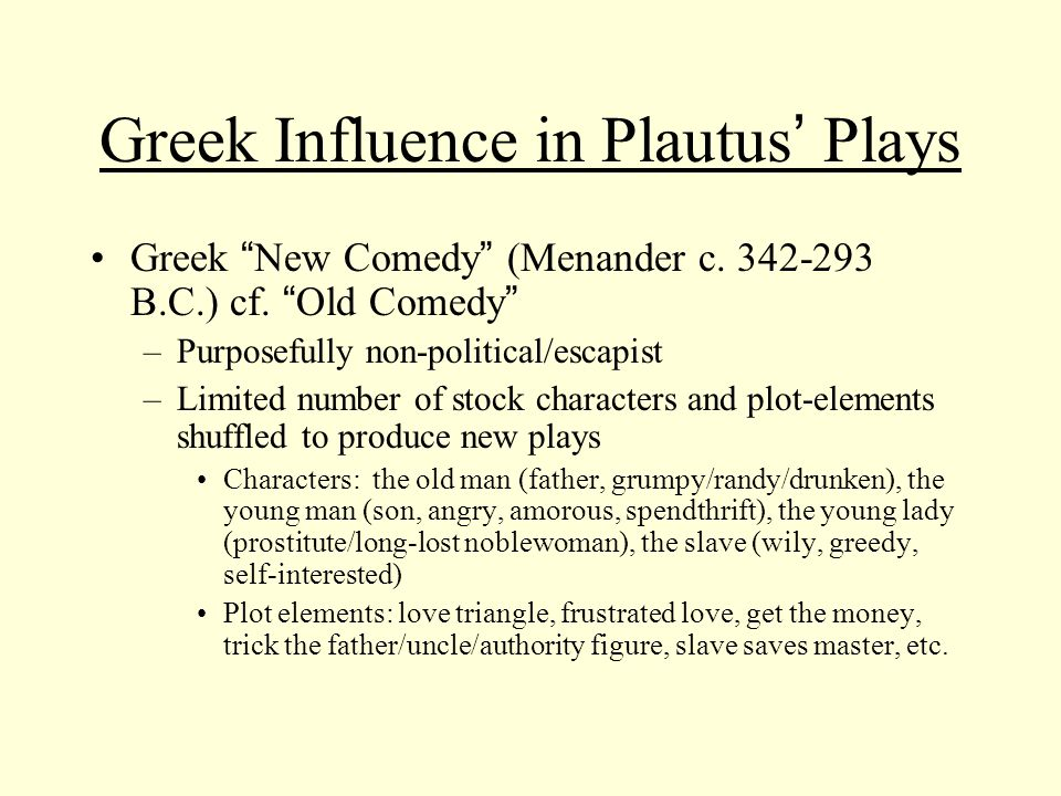 Greek Influence in Plautus ' Plays Greek New Comedy (Menander c.