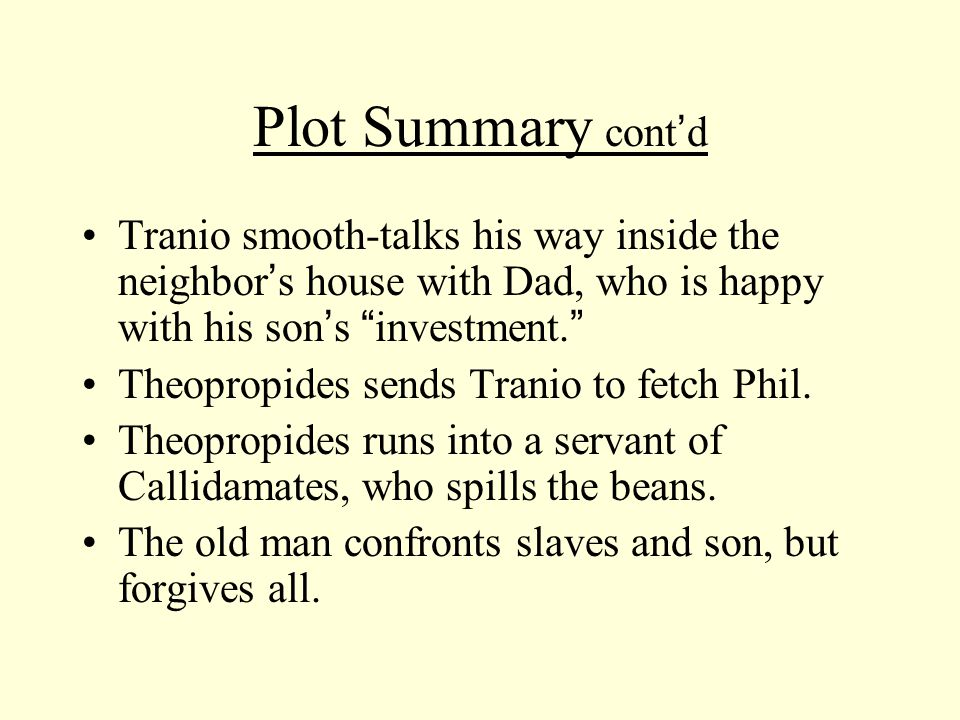 Plot Summary cont ' d Tranio smooth-talks his way inside the neighbor ' s house with Dad, who is happy with his son ' s investment.