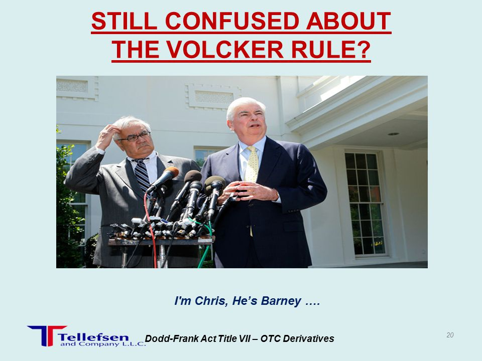 Dodd-Frank Act Title VII – OTC Derivatives STILL CONFUSED ABOUT THE VOLCKER RULE.