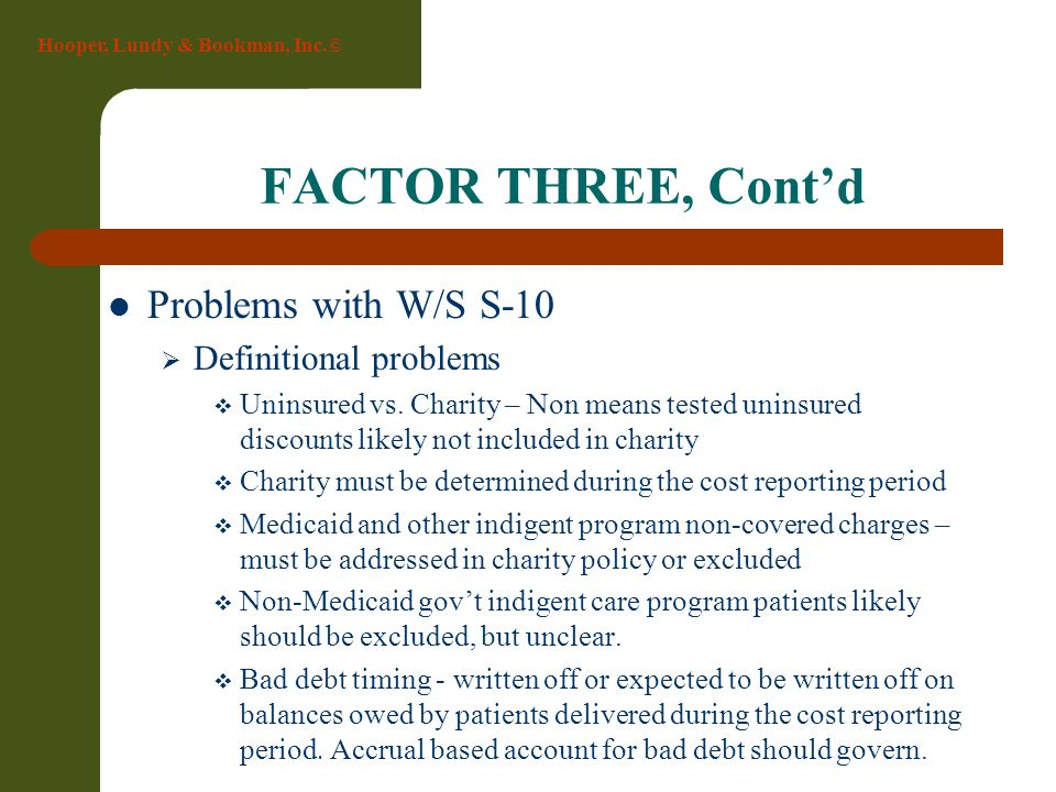 Hooper, Lundy & Bookman, Inc.© FACTOR THREE, Cont'd Problems with W/S S-10  Definitional problems  Uninsured vs. Charity – Non means tested uninsure