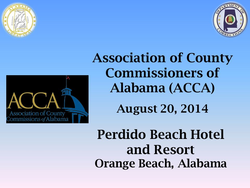Association of County Commissioners of Alabama (ACCA) August 20, 2014 Perdido Beach Hotel and Resort Orange Beach, Alabama