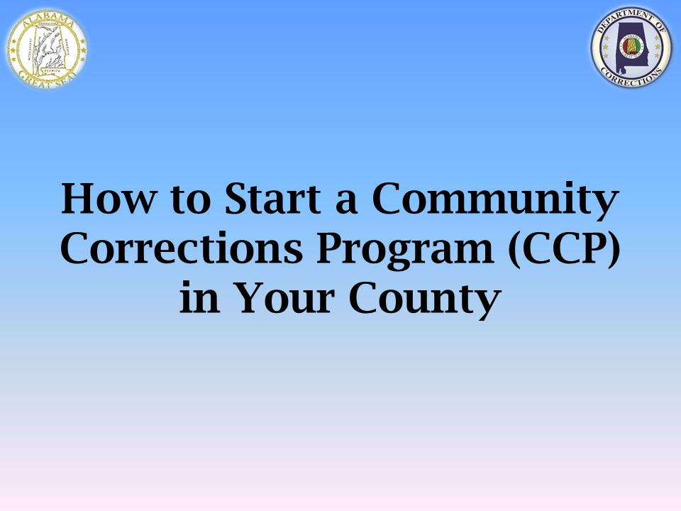 How to Start a Community Corrections Program (CCP) in Your County