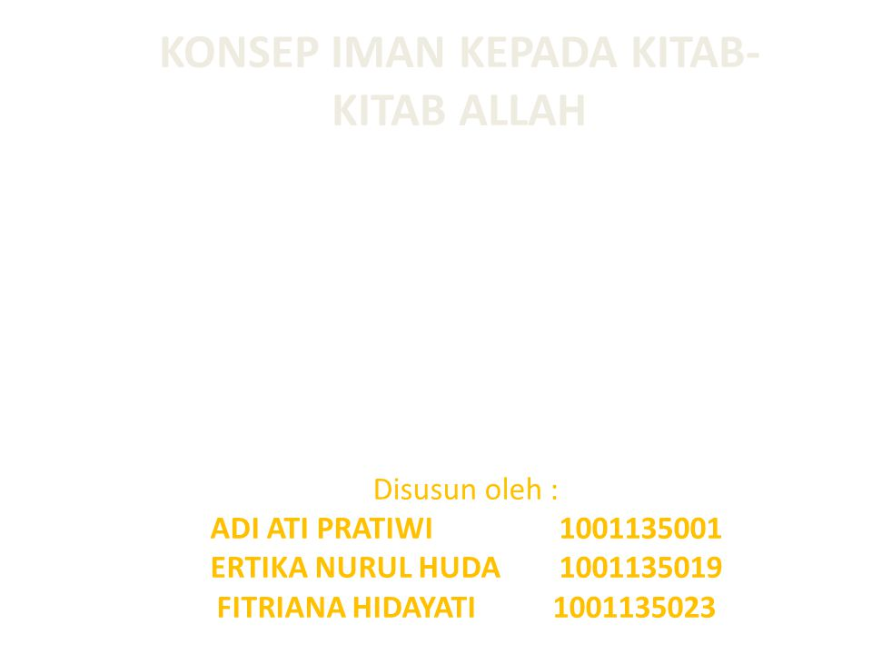 KONSEP IMAN KEPADA KITAB- KITAB ALLAH Disusun oleh : ADI ATI PRATIWI1001135001 ERTIKA NURUL HUDA1001135019 FITRIANA HIDAYATI 1001135023
