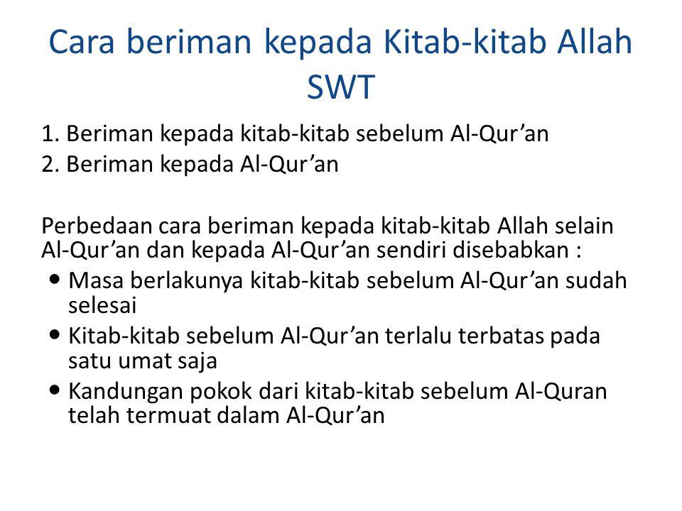 Cara beriman kepada Kitab-kitab Allah SWT 1. Beriman kepada kitab-kitab sebelum Al-Qur'an 2. Beriman kepada Al-Qur'an Perbedaan cara beriman kepada ki