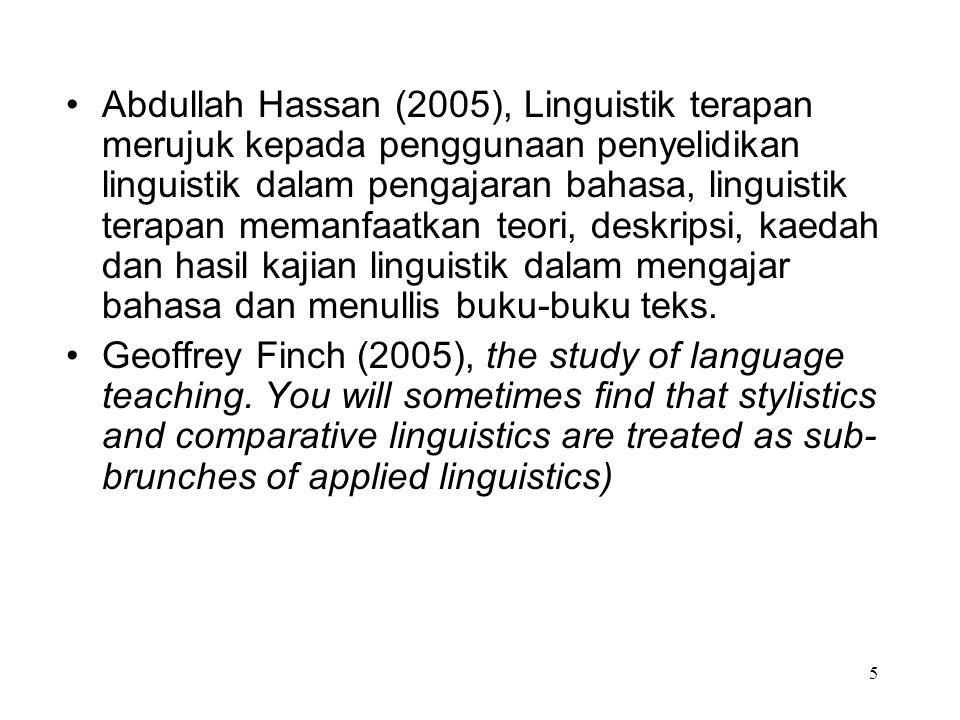 5 Abdullah Hassan (2005), Linguistik terapan merujuk kepada penggunaan penyelidikan linguistik dalam pengajaran bahasa, linguistik terapan memanfaatka