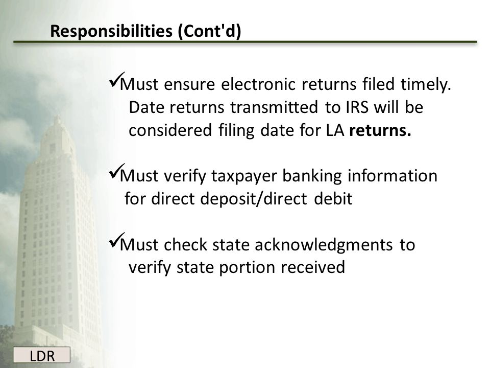 LDR Must ensure electronic returns filed timely. Date returns transmitted to IRS will be considered filing date for LA returns. Must verify taxpayer b