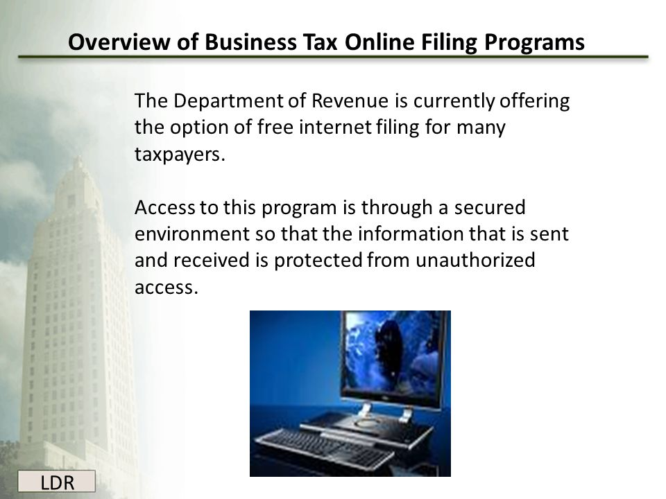 LDR Overview of Business Tax Online Filing Programs The Department of Revenue is currently offering the option of free internet filing for many taxpay