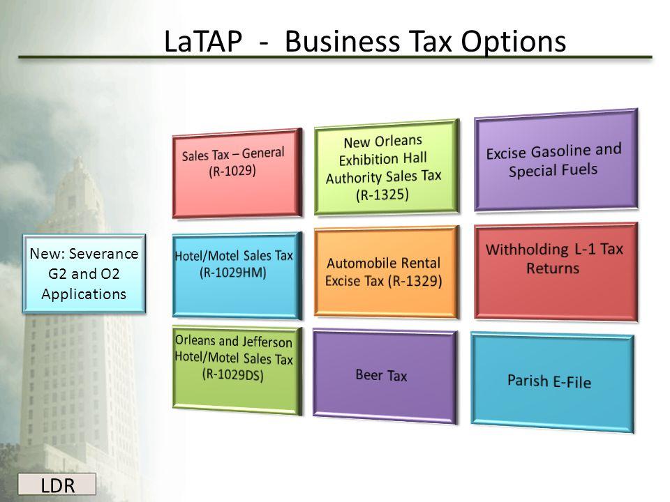 LDR LaTAP - Business Tax Options New: Severance G2 and O2 Applications New: Severance G2 and O2 Applications