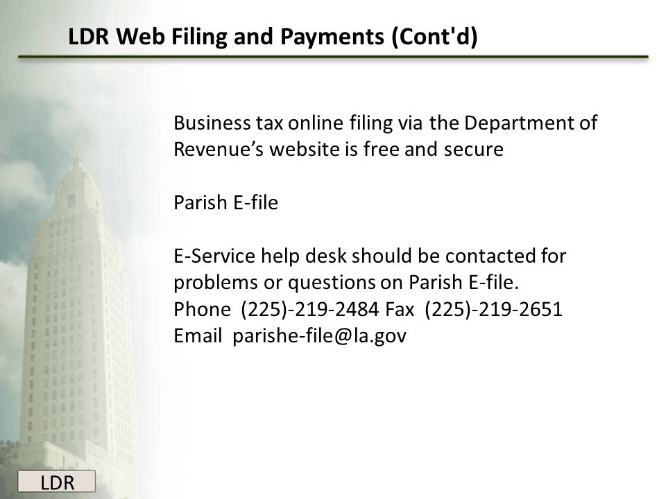 LDR Business tax online filing via the Department of Revenue's website is free and secure Parish E-file E-Service help desk should be contacted for pr