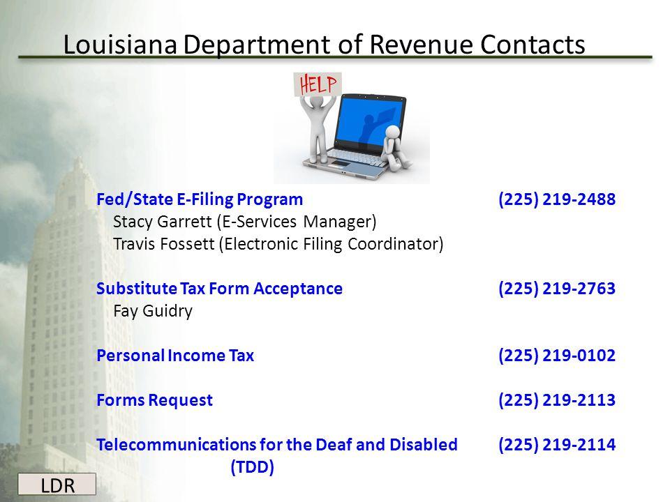 Louisiana Department of Revenue Contacts Fed/State E-Filing Program (225) 219-2488 Stacy Garrett (E-Services Manager) Travis Fossett (Electronic Filin