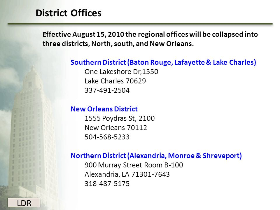 LDR District Offices Effective August 15, 2010 the regional offices will be collapsed into three districts, North, south, and New Orleans. Southern Di