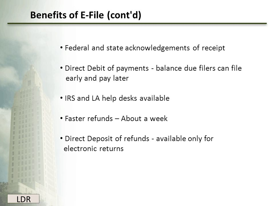 Federal and state acknowledgements of receipt Direct Debit of payments - balance due filers can file early and pay later IRS and LA help desks availab