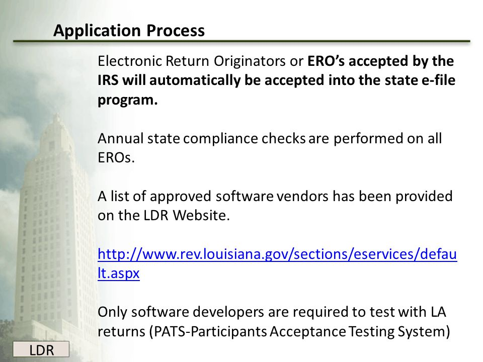LDR Application Process Electronic Return Originators or ERO's accepted by the IRS will automatically be accepted into the state e-file program. Annua