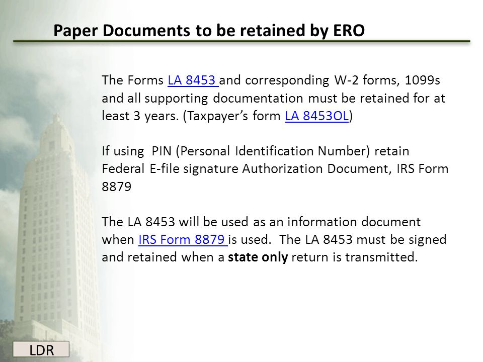 LDR The Forms LA 8453 and corresponding W-2 forms, 1099s and all supporting documentation must be retained for at least 3 years. (Taxpayer's form LA 8