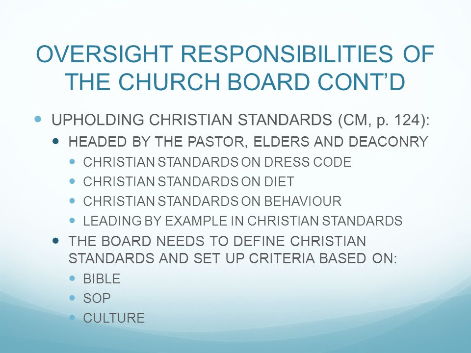 OVERSIGHT RESPONSIBILITIES OF THE CHURCH BOARD CONT'D UPHOLDING CHRISTIAN STANDARDS (CM, p. 124): HEADED BY THE PASTOR, ELDERS AND DEACONRY CHRISTIAN