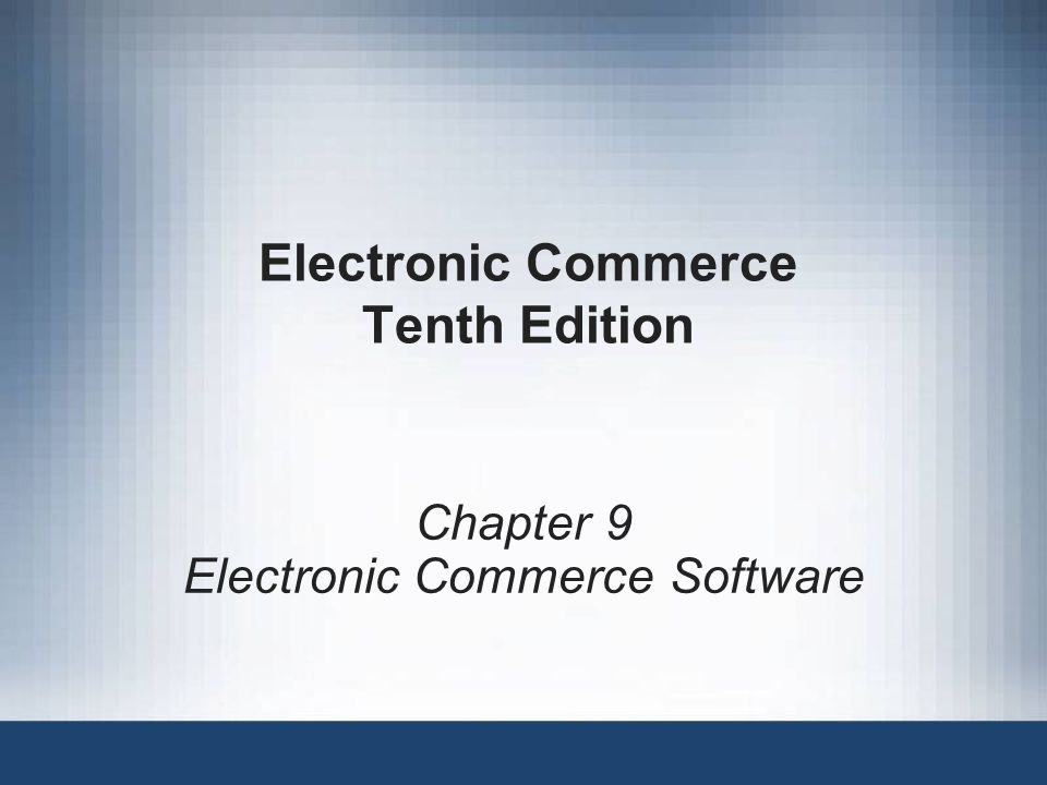 Electronic Commerce Tenth Edition Chapter 9 Electronic Commerce Software