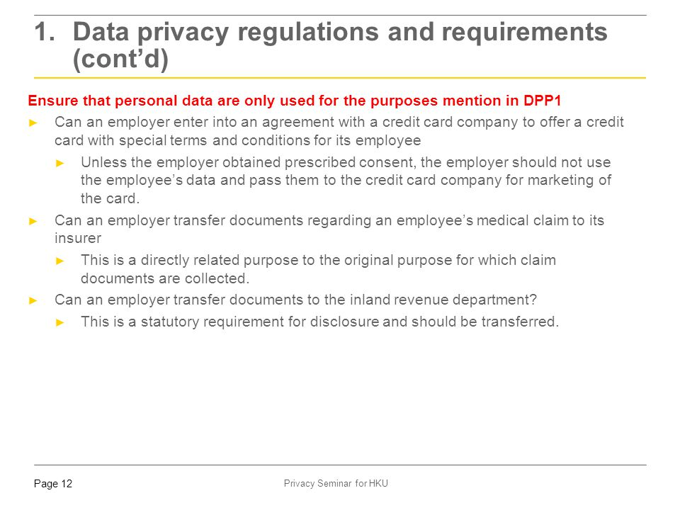Page 12 Privacy Seminar for HKU Ensure that personal data are only used for the purposes mention in DPP1 ► Can an employer enter into an agreement wit