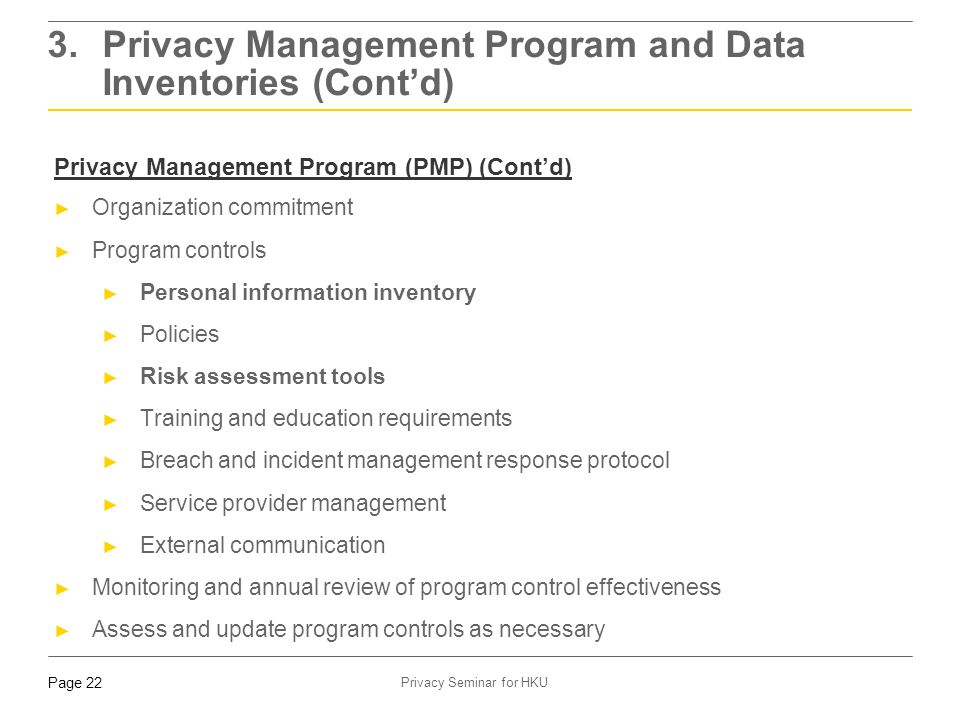Page 22 Privacy Seminar for HKU Privacy Management Program (PMP) (Cont'd) ► Organization commitment ► Program controls ► Personal information inventor